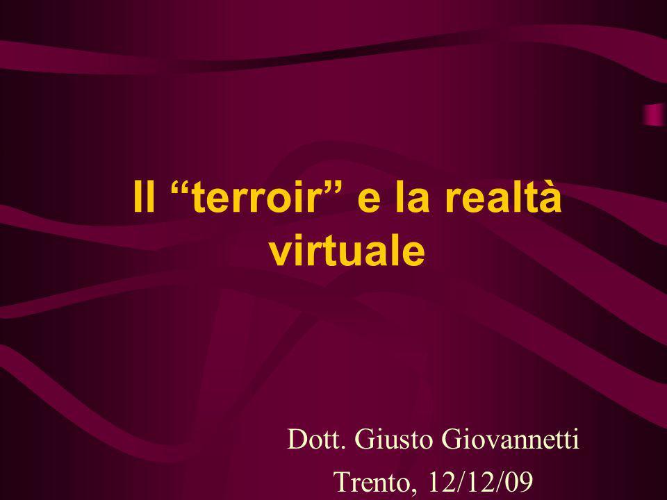 """Il """"terroir"""" e la realtà virtuale Dott. Giusto Giovannetti Trento, 12/12/09"""