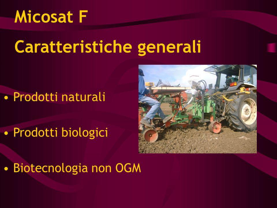 Caratteristiche generali Prodotti naturali Prodotti biologici Biotecnologia non OGM Micosat F