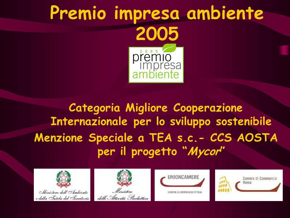 Premio impresa ambiente 2005 Categoria Migliore Cooperazione Internazionale per lo sviluppo sostenibile Menzione Speciale a TEA s.c.- CCS AOSTA per il