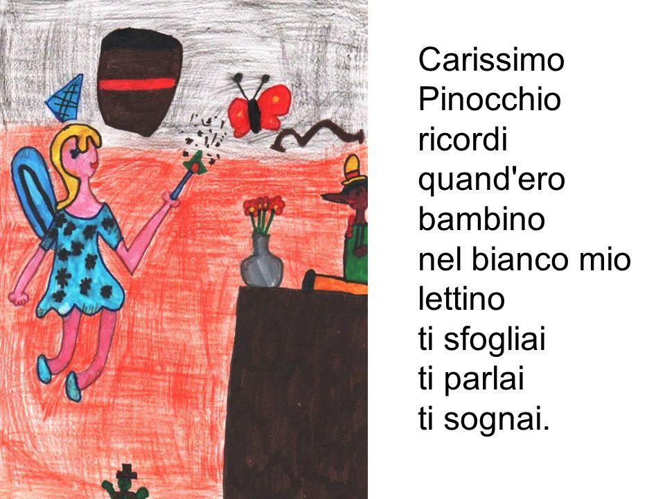 Carissimo Pinocchio amico dei giorni più lieti con tutti i miei segreti resti ancor nel mio cuor come allor.