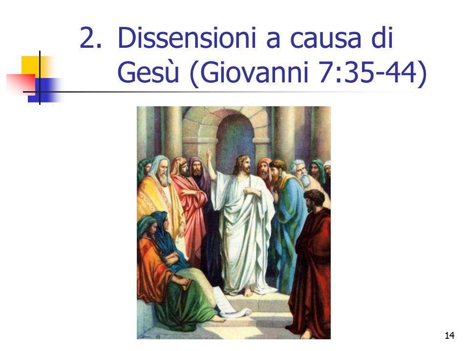 14 2.Dissensioni a causa di Gesù (Giovanni 7:35-44)