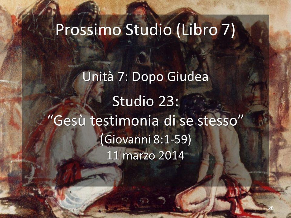 """28 Prossimo Studio (Libro 7) Unità 7: Dopo Giudea Studio 23: """"Gesù testimonia di se stesso"""" ( Giovanni 8:1-59) 11 marzo 2014"""