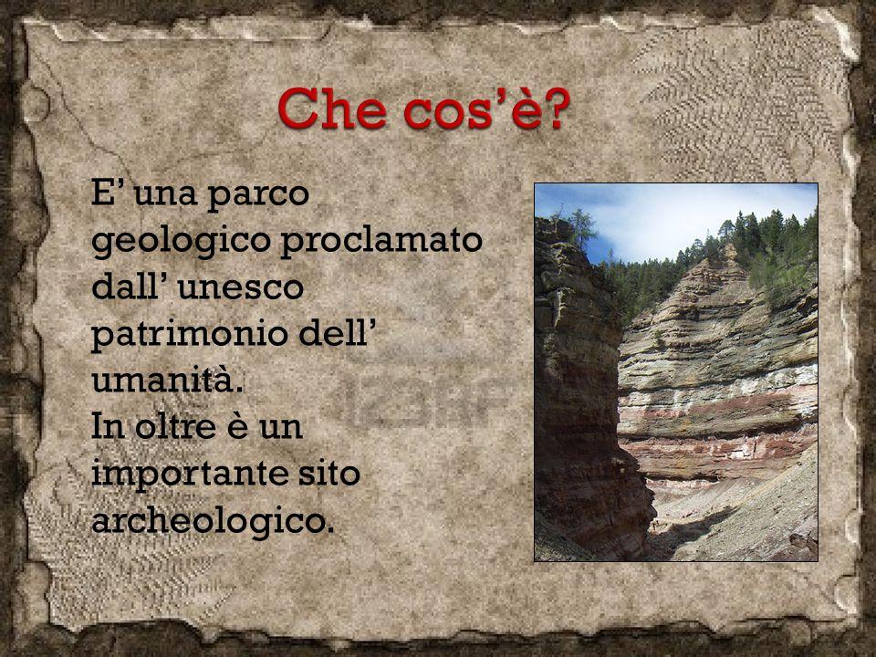 E' una parco geologico proclamato dall' unesco patrimonio dell' umanità. In oltre è un importante sito archeologico.