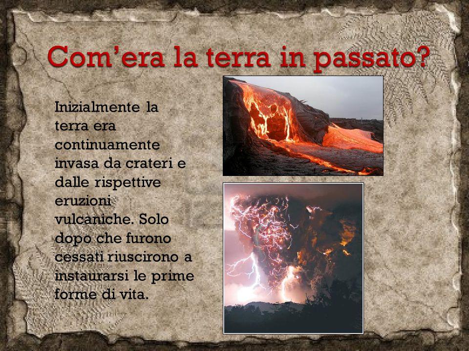 Inizialmente la terra era continuamente invasa da crateri e dalle rispettive eruzioni vulcaniche.