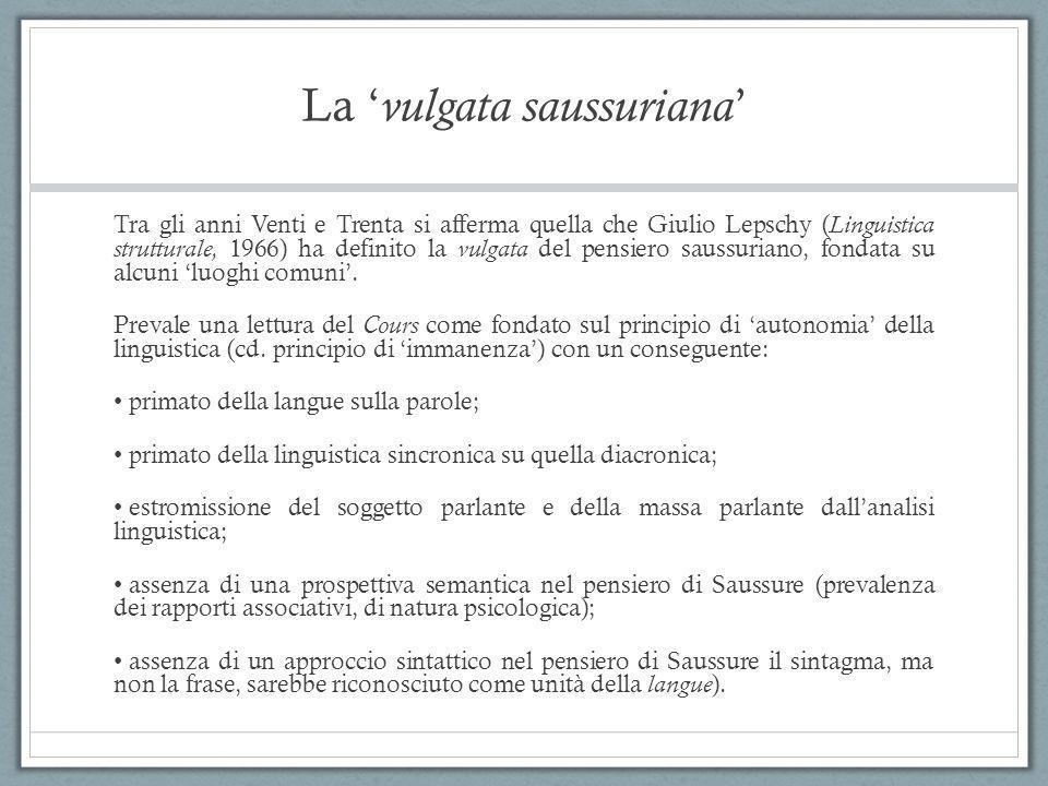 La ' vulgata saussuriana ' Tra gli anni Venti e Trenta si afferma quella che Giulio Lepschy ( Linguistica strutturale, 1966) ha definito la vulgata de