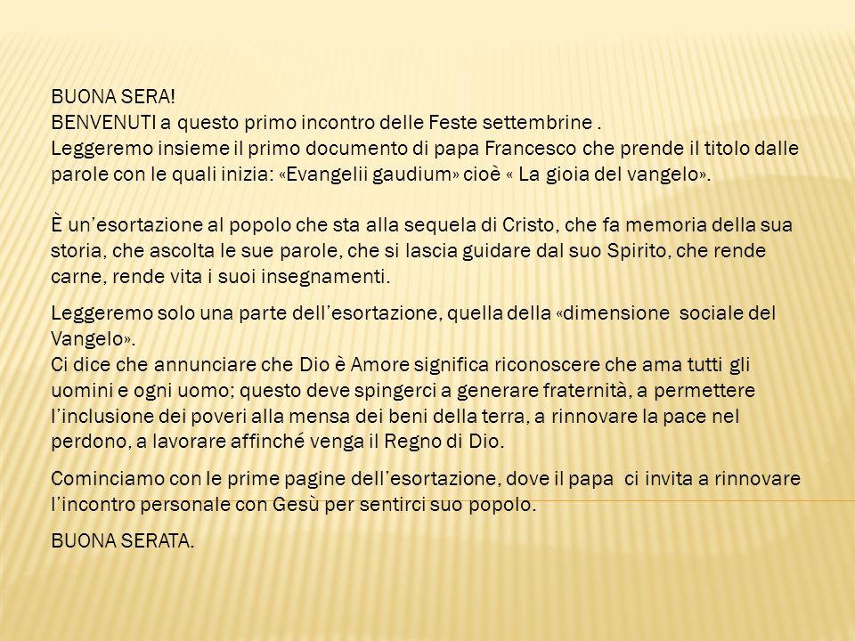 BUONA SERA! BENVENUTI a questo primo incontro delle Feste settembrine. Leggeremo insieme il primo documento di papa Francesco che prende il titolo dal