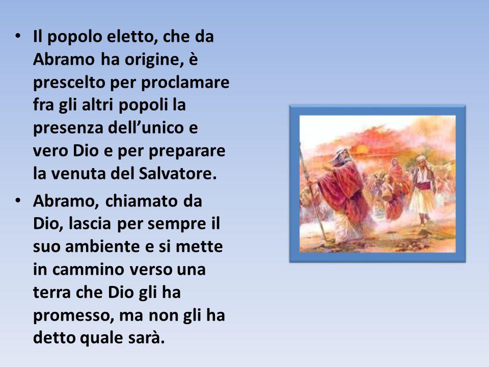 Il popolo eletto, che da Abramo ha origine, è prescelto per proclamare fra gli altri popoli la presenza dell'unico e vero Dio e per preparare la venut