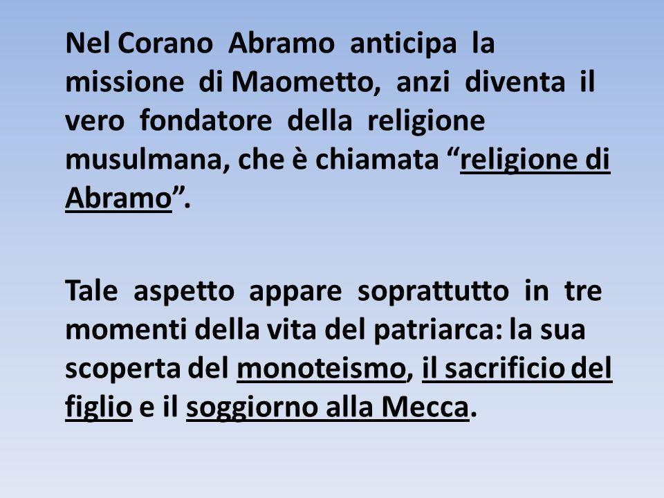 """Nel Corano Abramo anticipa la missione di Maometto, anzi diventa il vero fondatore della religione musulmana, che è chiamata """"religione di Abramo"""". Ta"""