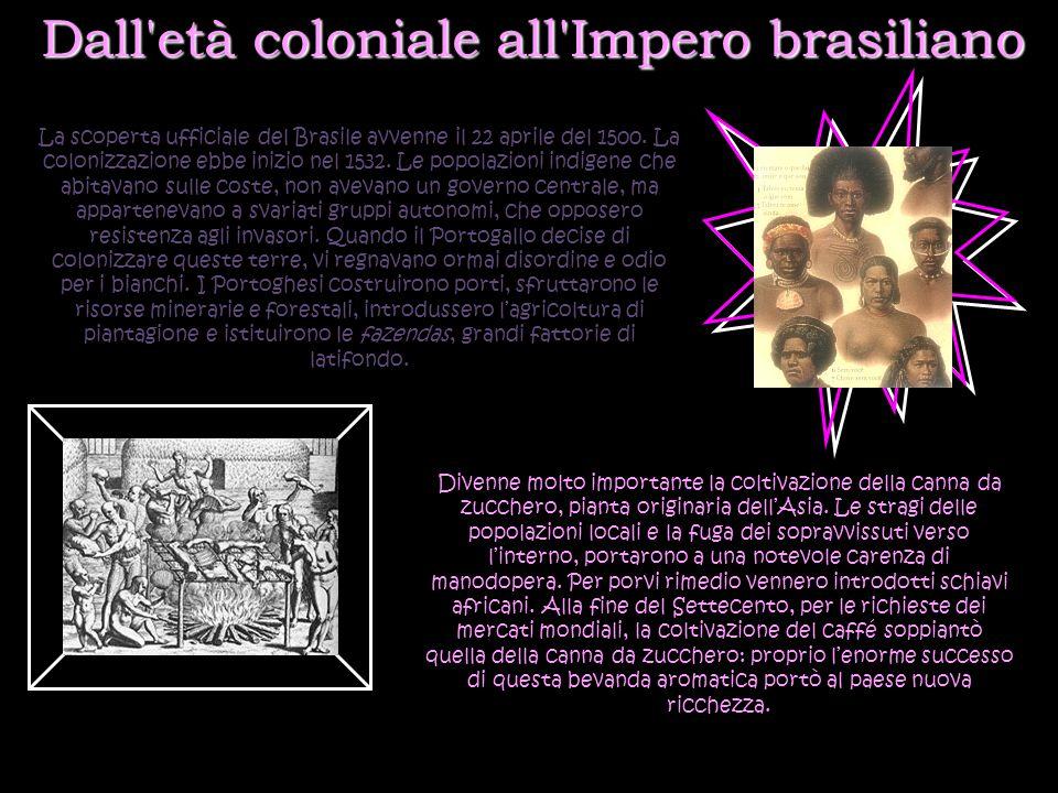 La scoperta ufficiale del Brasile avvenne il 22 aprile del 1500. La colonizzazione ebbe inizio nel 1532. Le popolazioni indigene che abitavano sulle c
