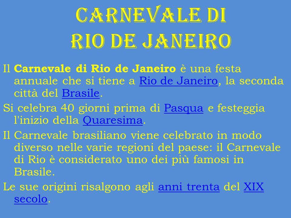 Il Carnevale di Rio de Janeiro è una festa annuale che si tiene a Rio de Janeiro, la seconda città del Brasile.Rio de JaneiroBrasile Si celebra 40 gio