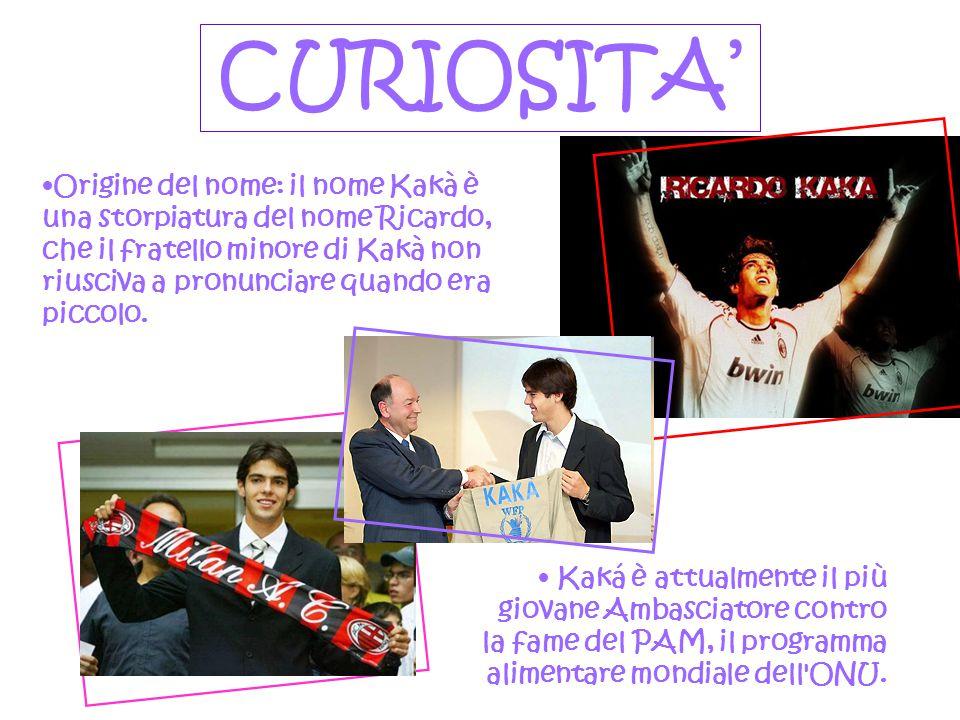 CURIOSITA'CURIOSITA' Kaká è attualmente il più giovane Ambasciatore contro la fame del PAM, il programma alimentare mondiale dell'ONU. Kaká è attualme