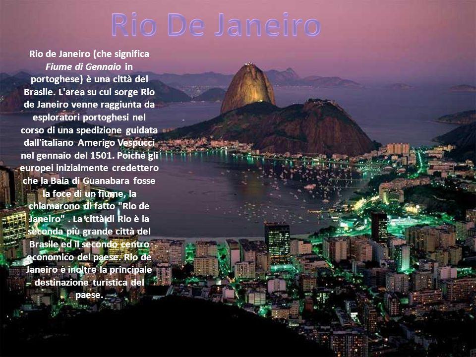 Rio de Janeiro (che significa Fiume di Gennaio in portoghese) è una città del Brasile. L'area su cui sorge Rio de Janeiro venne raggiunta da esplorato