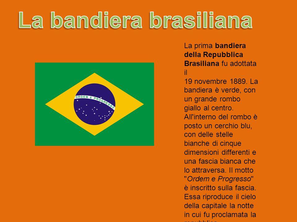 La prima bandiera della Repubblica Brasiliana fu adottata il 19 novembre 1889. La bandiera è verde, con un grande rombo giallo al centro. All'interno