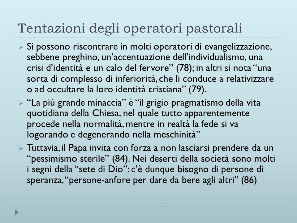 Tentazioni degli operatori pastorali  Si possono riscontrare in molti operatori di evangelizzazione, sebbene preghino, un'accentuazione dell'individu