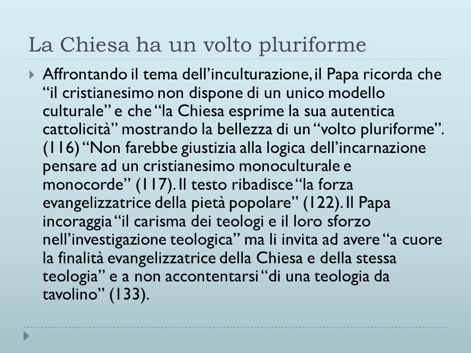 La Chiesa ha un volto pluriforme  Affrontando il tema dell'inculturazione, il Papa ricorda che il cristianesimo non dispone di un unico modello culturale e che la Chiesa esprime la sua autentica cattolicità mostrando la bellezza di un volto pluriforme .