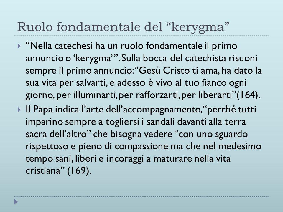 Ruolo fondamentale del kerygma  Nella catechesi ha un ruolo fondamentale il primo annuncio o 'kerygma' .