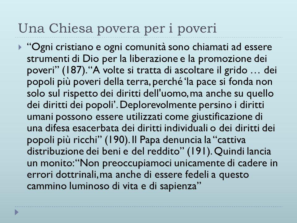 Una Chiesa povera per i poveri  Ogni cristiano e ogni comunità sono chiamati ad essere strumenti di Dio per la liberazione e la promozione dei poveri (187).