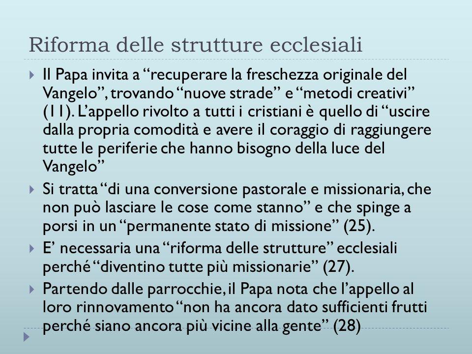 Riforma delle strutture ecclesiali  Il Papa invita a recuperare la freschezza originale del Vangelo , trovando nuove strade e metodi creativi (11).