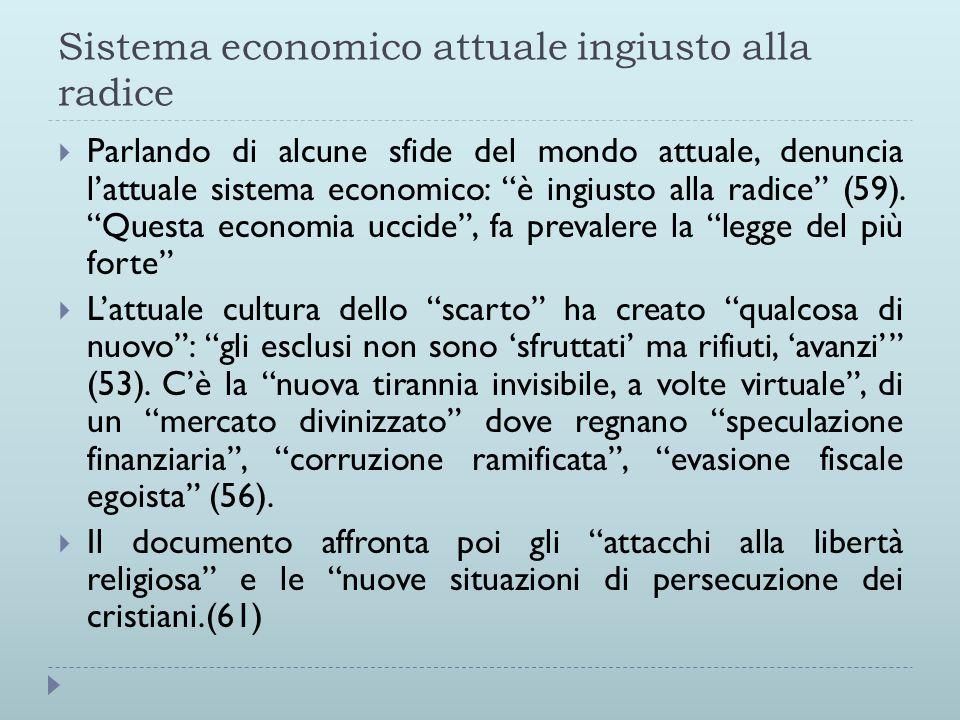 Sistema economico attuale ingiusto alla radice  Parlando di alcune sfide del mondo attuale, denuncia l'attuale sistema economico: è ingiusto alla radice (59).