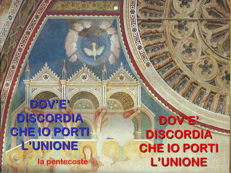 DOV'E' DISCORDIA CHE IO PORTI L'UNIONE la pentecoste DOV'E' DISCORDIA CHE IO PORTI L'UNIONE