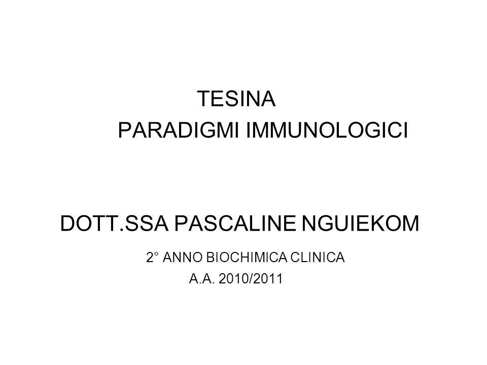 TESINA PARADIGMI IMMUNOLOGICI DOTT.SSA PASCALINE NGUIEKOM 2° ANNO BIOCHIMICA CLINICA A.A. 2010/2011