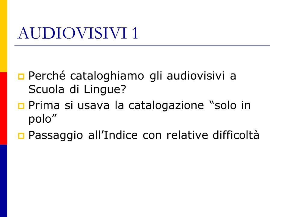 AUDIOVISIVI 1  Perché cataloghiamo gli audiovisivi a Scuola di Lingue.