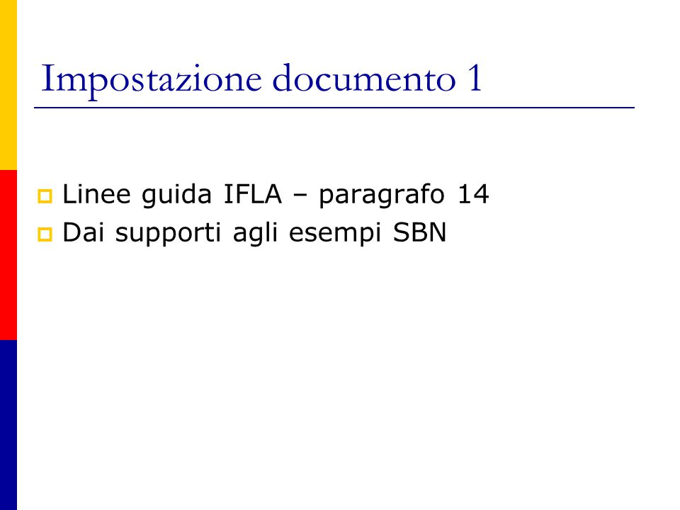 Impostazione documento 1  Linee guida IFLA – paragrafo 14  Dai supporti agli esempi SBN