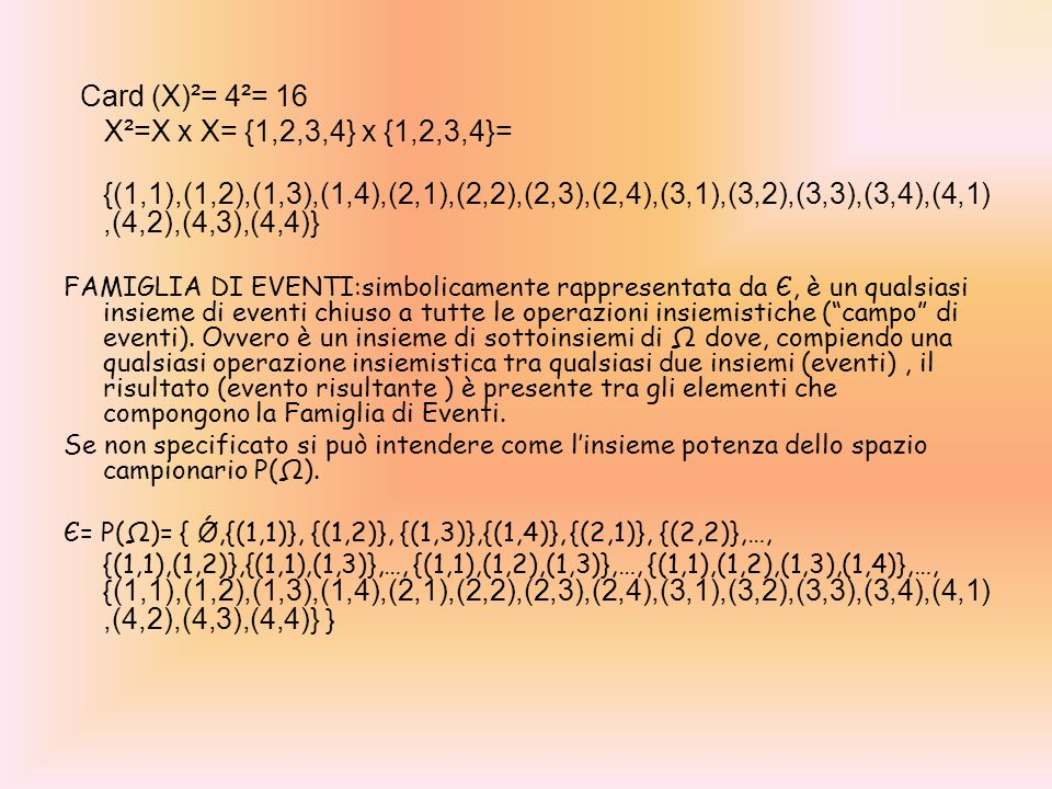 DISTRIBUZIONE DI PROBABILITA'(o misura di probabilità): Si definisce come una qualsiasi funzione Pr con dominio la famiglia di eventi Є e codominio i numeri reali R che soddisfi le tre seguenti proprietà: 1.