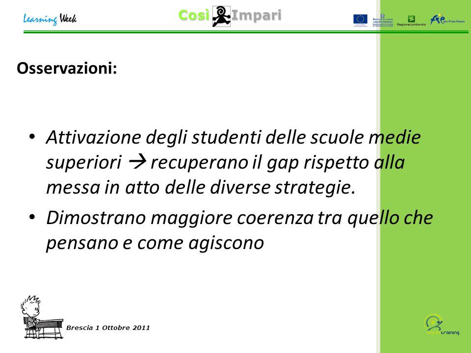 Così Impari Brescia 1 Ottobre 2011 Attivazione degli studenti delle scuole medie superiori  recuperano il gap rispetto alla messa in atto delle diverse strategie.