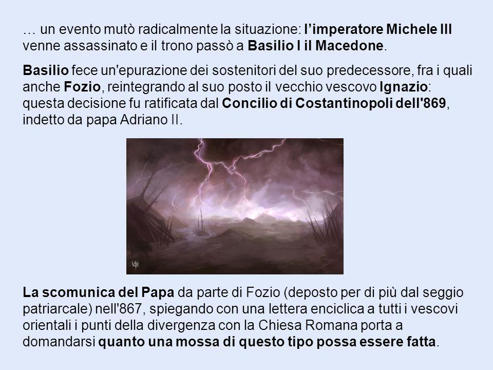 … un evento mutò radicalmente la situazione: l'imperatore Michele III venne assassinato e il trono passò a Basilio I il Macedone.