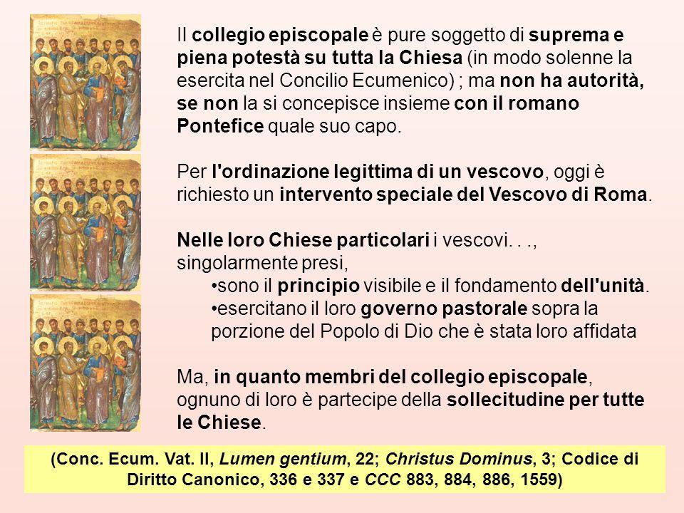 (Conc. Ecum. Vat. II, Lumen gentium, 22; Christus Dominus, 3; Codice di Diritto Canonico, 336 e 337 e CCC 883, 884, 886, 1559) Il collegio episcopale