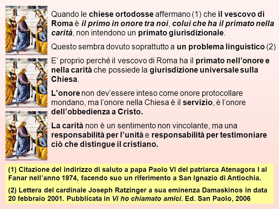 Quando le chiese ortodosse affermano (1) che il vescovo di Roma è il primo in onore tra noi, colui che ha il primato nella carità, non intendono un primato giurisdizionale.