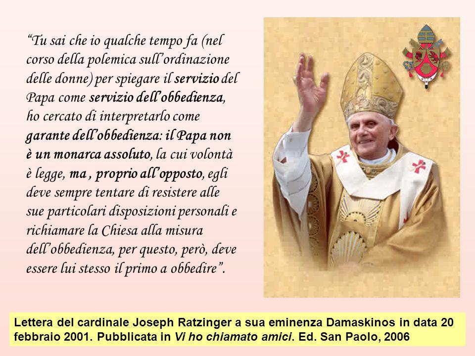 """""""Tu sai che io qualche tempo fa (nel corso della polemica sull'ordinazione delle donne) per spiegare il servizio del Papa come servizio dell'obbedienz"""