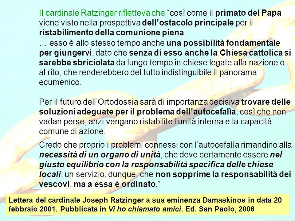 Il cardinale Ratzinger rifletteva che così come il primato del Papa viene visto nella prospettiva dell'ostacolo principale per il ristabilimento della comunione piena… … esso è allo stesso tempo anche una possibilità fondamentale per giungervi, dato che senza di esso anche la Chiesa cattolica si sarebbe sbriciolata da lungo tempo in chiese legate alla nazione o al rito, che renderebbero del tutto indistinguibile il panorama ecumenico.
