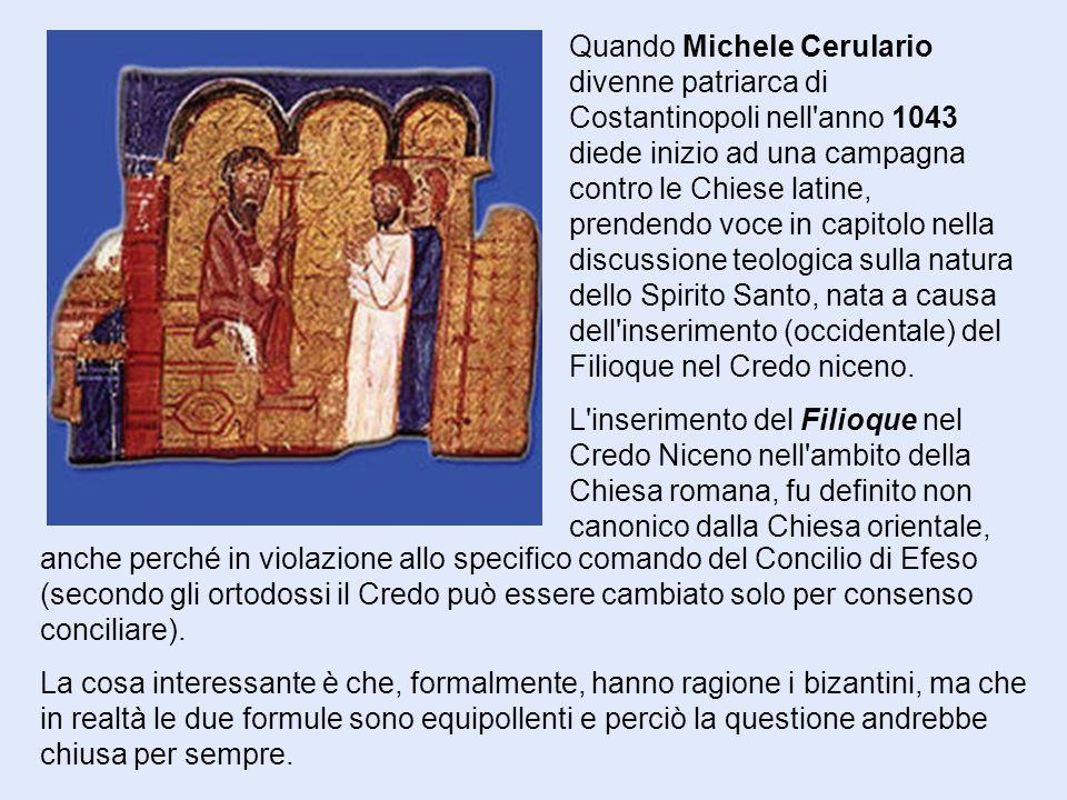 Quando Michele Cerulario divenne patriarca di Costantinopoli nell'anno 1043 diede inizio ad una campagna contro le Chiese latine, prendendo voce in ca