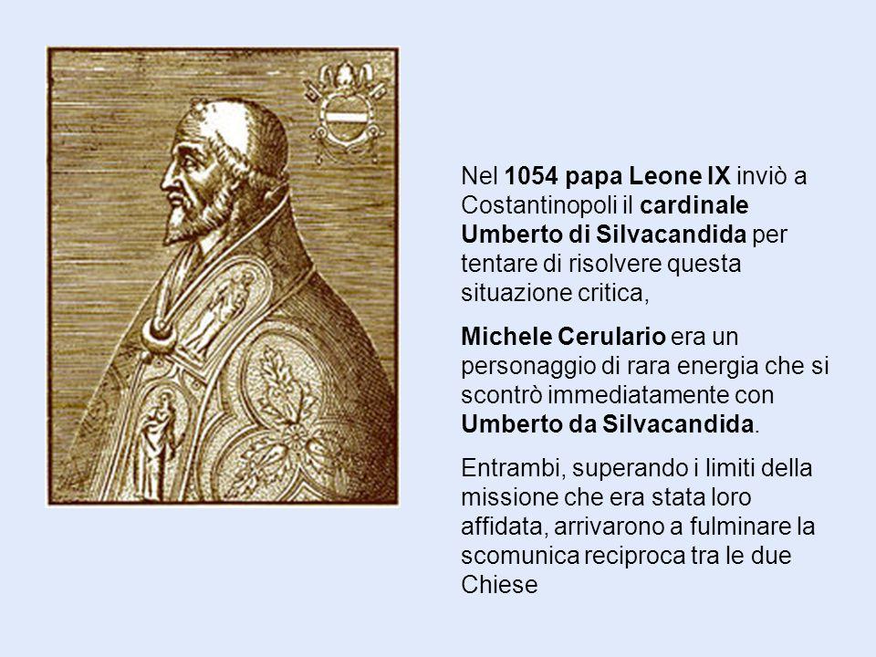 Nel 1054 papa Leone IX inviò a Costantinopoli il cardinale Umberto di Silvacandida per tentare di risolvere questa situazione critica, Michele Cerulario era un personaggio di rara energia che si scontrò immediatamente con Umberto da Silvacandida.