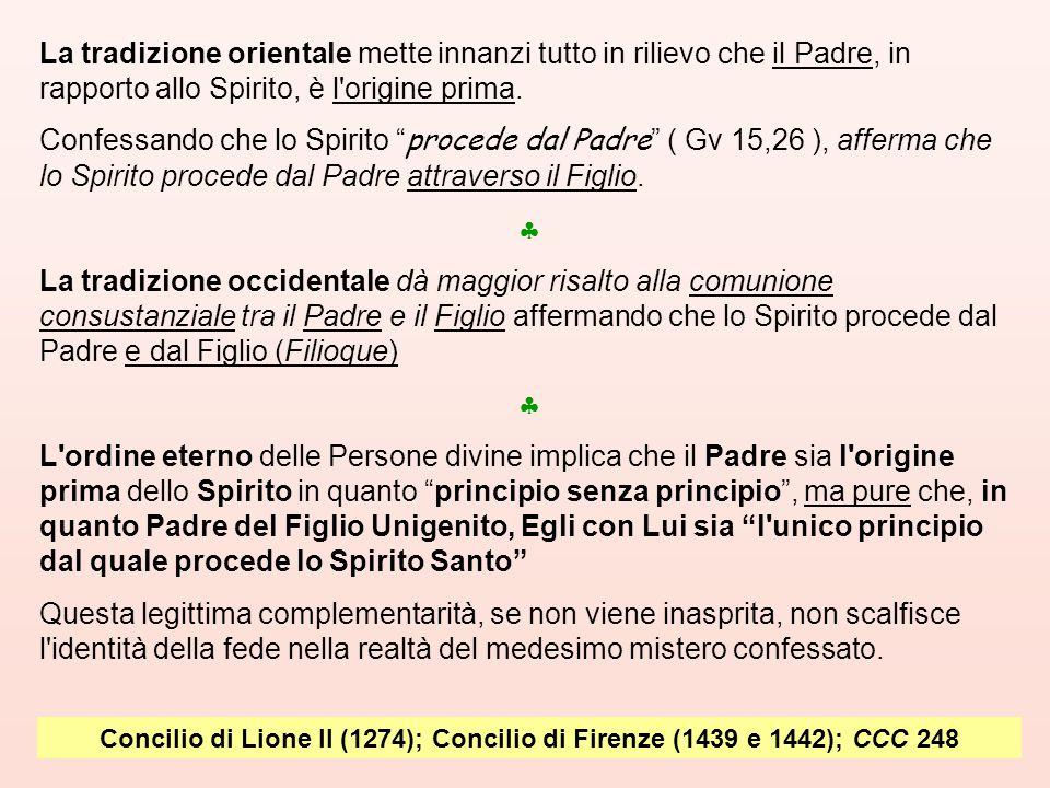 """La tradizione orientale mette innanzi tutto in rilievo che il Padre, in rapporto allo Spirito, è l'origine prima. Confessando che lo Spirito """" procede"""