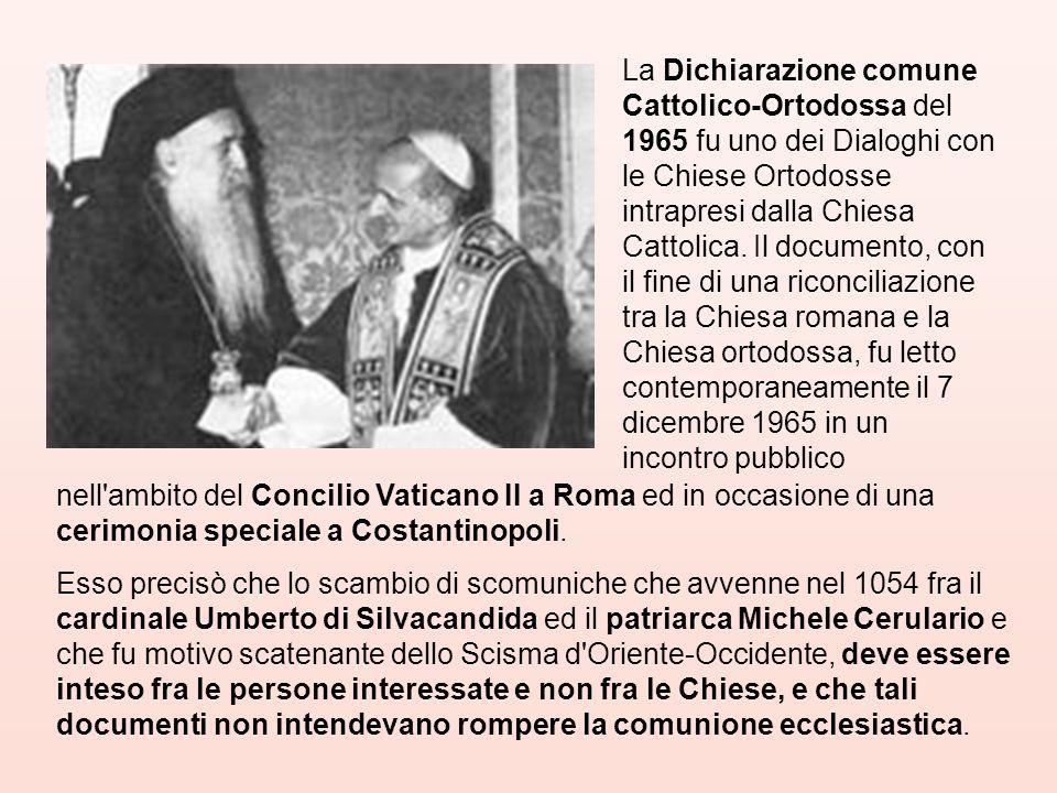 La Dichiarazione comune Cattolico-Ortodossa del 1965 fu uno dei Dialoghi con le Chiese Ortodosse intrapresi dalla Chiesa Cattolica. Il documento, con