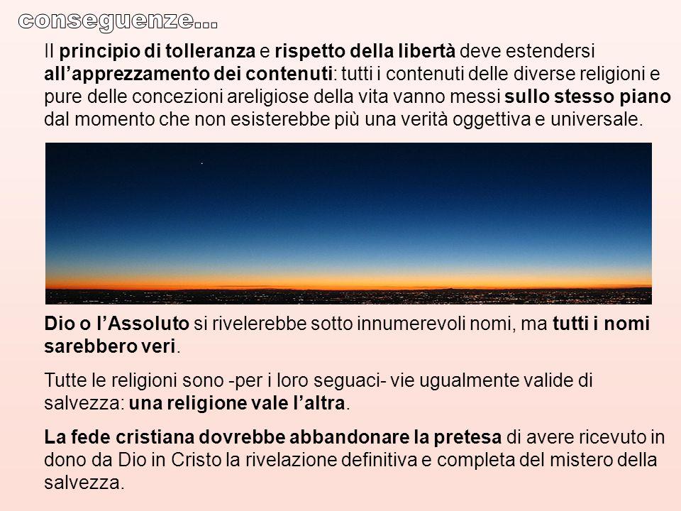 Il principio di tolleranza e rispetto della libertà deve estendersi all'apprezzamento dei contenuti: tutti i contenuti delle diverse religioni e pure delle concezioni areligiose della vita vanno messi sullo stesso piano dal momento che non esisterebbe più una verità oggettiva e universale.