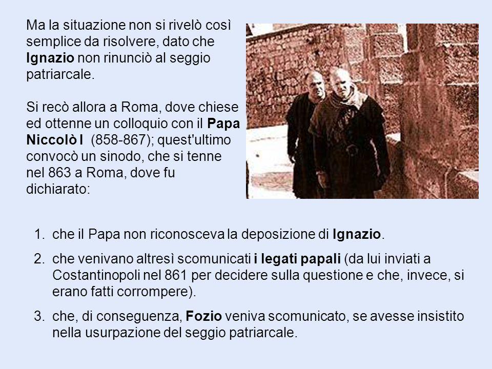 Fozio non gradì la scomunica e a sua volta con l appoggio dell Imperatore Michele III, scomunicò il Papa nel 867.
