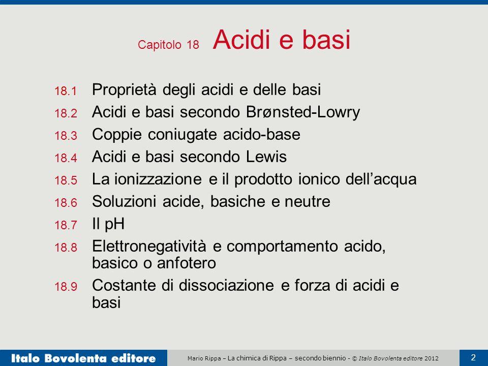 Mario Rippa – La chimica di Rippa – secondo biennio - © Italo Bovolenta editore 2012 2 Capitolo 18 Acidi e basi 18.1 Proprietà degli acidi e delle bas