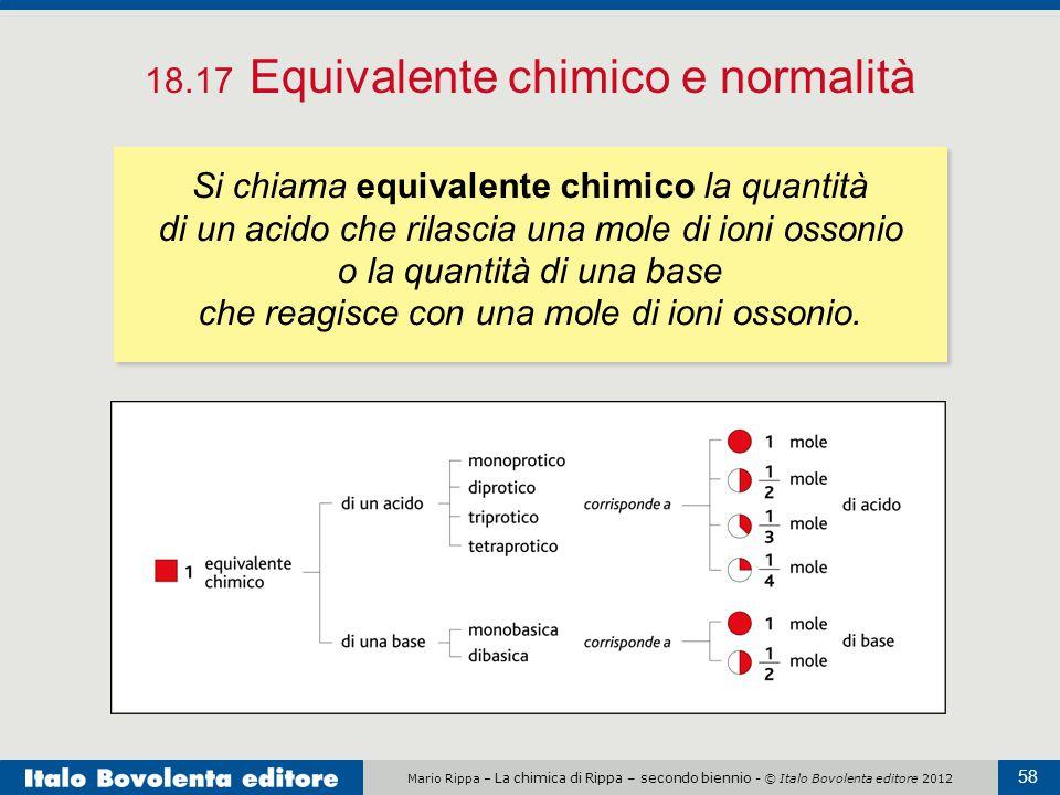 Mario Rippa – La chimica di Rippa – secondo biennio - © Italo Bovolenta editore 2012 58 18.17 Equivalente chimico e normalità Si chiama equivalente ch