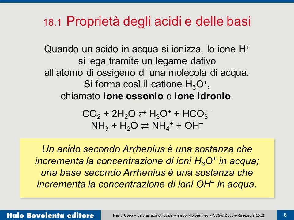Mario Rippa – La chimica di Rippa – secondo biennio - © Italo Bovolenta editore 2012 8 18.1 Proprietà degli acidi e delle basi Un acido secondo Arrhen