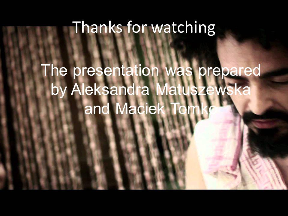 Thanks for watching The presentation was prepared by Aleksandra Matuszewska and Maciek Tomko