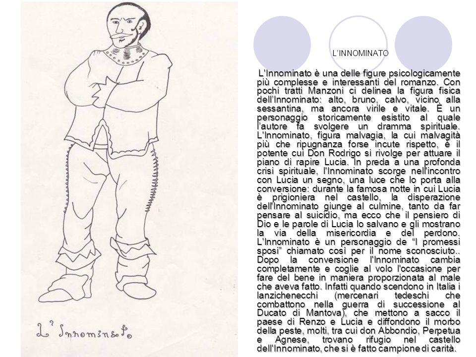 L'INNOMINATO L'Innominato è una delle figure psicologicamente più complesse e interessanti del romanzo. Con pochi tratti Manzoni ci delinea la figura