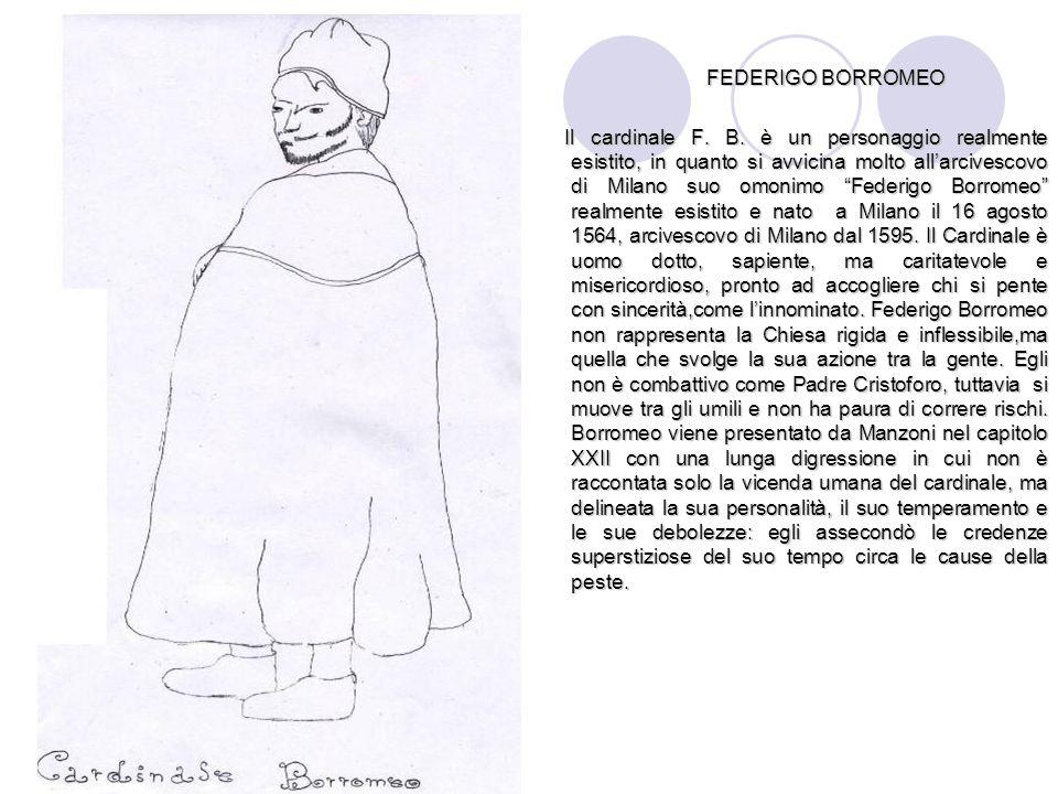 FEDERIGO BORROMEO FEDERIGO BORROMEO Il cardinale F. B. è un personaggio realmente esistito, in quanto si avvicina molto all'arcivescovo di Milano suo