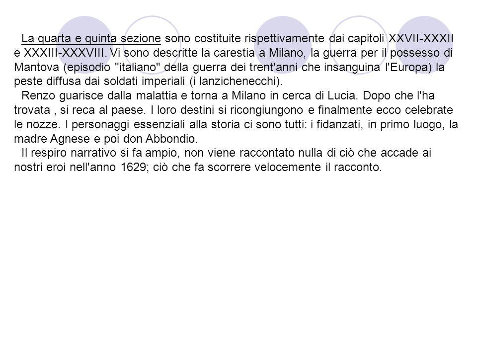 La quarta e quinta sezione sono costituite rispettivamente dai capitoli XXVII-XXXII e XXXIII-XXXVIII. Vi sono descritte la carestia a Milano, la guerr