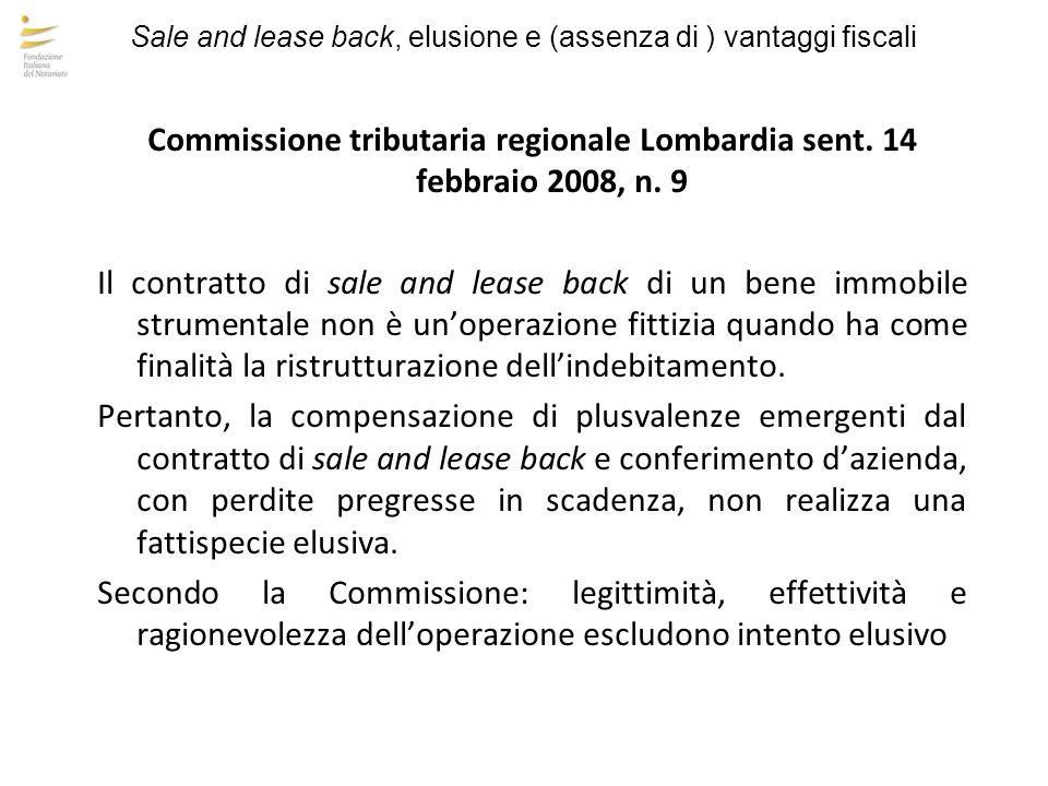 Sale and lease back, elusione e (assenza di ) vantaggi fiscali Commissione tributaria regionale Lombardia sent. 14 febbraio 2008, n. 9 Il contratto di