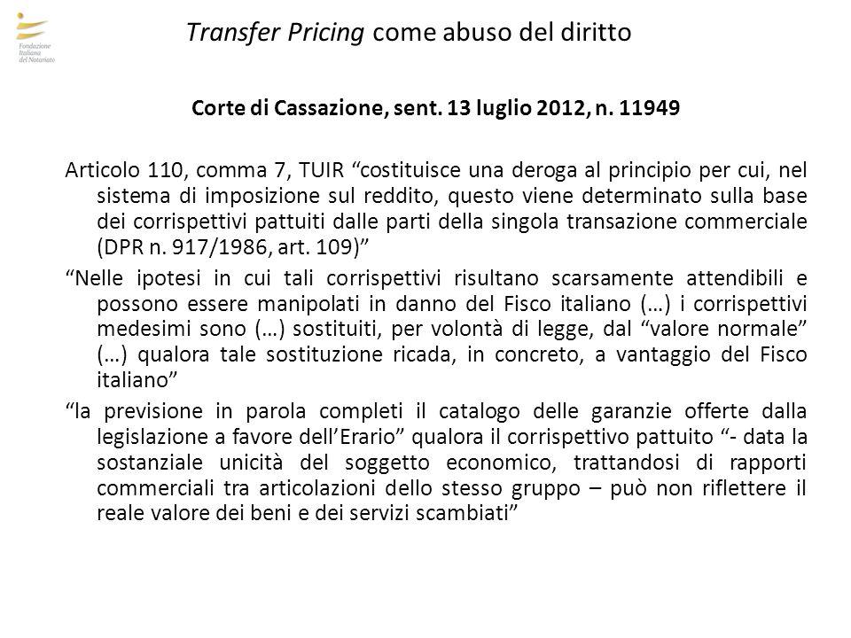 """Transfer Pricing come abuso del diritto Corte di Cassazione, sent. 13 luglio 2012, n. 11949 Articolo 110, comma 7, TUIR """"costituisce una deroga al pri"""