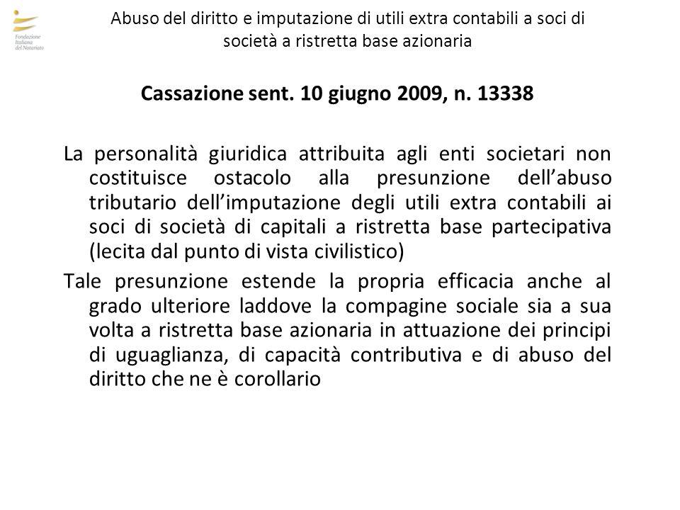 Abuso del diritto e imputazione di utili extra contabili a soci di società a ristretta base azionaria Cassazione sent. 10 giugno 2009, n. 13338 La per